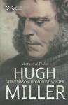 Hugh Miller: Stonemason, Geologist, Writer - Michael A. Taylor