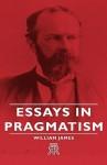 Essays in Pragmatism - William James