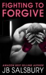 Fighting to Forgive - J.B. Salsbury