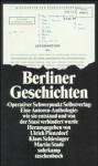Berliner Geschichten: Operativer Schwerpunkt Selbstverlag: Eine Autoren-Anthologie: Wie Sie Entstanden Und Von Der Stasi Verhindert Wurde - Ulrich Plenzdorf, Klaus Schlesinger, Martin Stade
