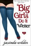 Big Girls Do It Wetter - Jasinda Wilder