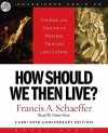 How Should We Then Live: The Rise and Decline of Western Thought and Culture (Audio) - Francis August Schaeffer, Kate Reading