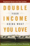 Double Your Income Doing What You Love: Raymond Aaron's Guide to Power Mentoring - Raymond Aaron