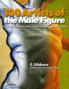 100 Artists of the Male Figure: A Contemporary Anthology of Painting, Drawing, and Sculpture - E. Gibbons, Grady Harp