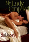 My Lady Compelled - Shirl Anders