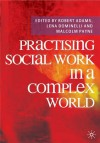 Practising Social Work in a Complex World - Robert Adams, Lena Dominelli, Malcolm Payne