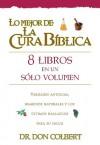 Lo Mejor de la Cura Biblica: 8 Libros en un Solo Volumen - Don Colbert