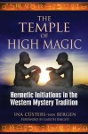 The Temple of High Magic: Hermetic Initiations in the Western Mystery Tradition - Cüsters-van Bergen, Ina, Gareth Knight
