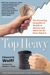 Top Heavy: The Increasing Inequality of Wealth in America and What Can Be Done About It - Edward N. Wolff, Richard C. Leone
