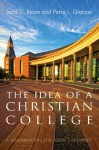 The Idea of a Christian College: A Reexamination for Today's University - Todd C. Ream, Perry L. Glanzer