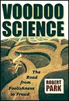 Voodoo Science: The Road from Foolishness to Fraud - Robert L. Park