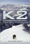 The Challenge of K2: A History of the Savage Mountain - Richard Sale