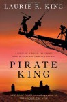 Pirate King: A novel of suspense featuring Mary Russell and Sherlock Holmes (Russell & Holmes, Book 11) [Hardcover] - Laurie R. King