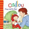 Caillou: Play with Me - Christine L'Heureux, Pierre Brignaud