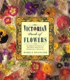 Victorian Book of Flowers: An Inspiring Collection of Delightful Projects and Pastimes from A.. - Pamela Westland