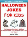Easy Readers for Kids: Halloween Jokes for Kids - The Funniest, Spookiest, & Downright Silliest Halloween Jokes You and Your Child Have Ever Heard (I Can Read Books Series) - Andrew Miller, Easy Readers Level 1 Institute