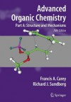 Advanced Organic Chemistry, Part A: Structure and Mechanisms - Francis A. Carey, Richard J. Sundberg