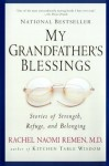 My Grandfather's Blessings: Stories of Strength, Refuge, and Belonging - Rachel Naomi Remen