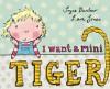 I Want A Mini Tiger - Joyce Dunbar, Lara Jones