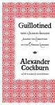 Guillotined: Being a Summary Broadside Against the Corruption of the English Language - Alexander Cockburn