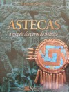 Astecas, a Epopeia dos Povos do México (As Grandes Civilizações) - Various
