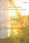 Song of the Brokenhearted (Women of Faith (Thomas Nelson)) - Sheila Walsh, Cindy Coloma