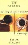 Surviving a Spiritual Mismatch in Marriage - Lee Strobel, Leslie Strobel