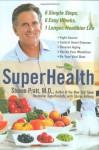 SuperHealth: 6 Simple Steps, 6 Easy Weeks, 1 Longer, Healthier Life - Steven G. Pratt, Sharyn Kolberg