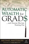 Automatic Wealth for Grads... and Anyone Else Just Starting Out (Agora Series) - Michael Masterson, Mark Skousen