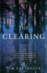 The Clearing - Tim Gautreaux