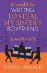 It Would be Wrong to Steal my Sister's Boyfriend (Wouldn't It?) - Sophie Ranald