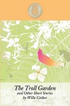 The Troll Garden and Other Short Stories - Willa Cather