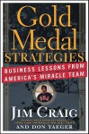 Gold Medal Strategies: Business Lessons From Americas Miracle Team - Jim Craig, Don Yaeger