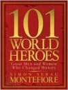 101 World Heroes: Great Men and Women Who Changed History - Simon Sebag Montefiore