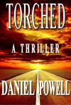 Torched: A Thriller - Daniel Powell