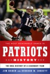 The Most Memorable Games in Patriots History: The Oral History of a Legendary Team - Bernard M. Corbett, Jim Baker
