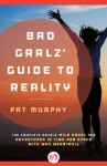Bad Grrlz' Guide to Reality: The Complete Novels Wild Angel and Adventures in Time and Space with Max Merriwell - Pat Murphy