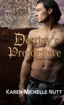 Destiny's Prerogative - Karen Michelle Nutt