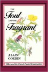The Foul and the Fragrant: Odor and the French Social Imagination - Alain Corbin