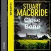 Close to the Bone - Stuart MacBride, Steve Worsley
