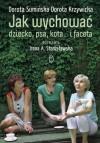 Jak wychować dziecko, psa, kota... i faceta - Dorota Sumińska, Dorota Krzywicka, Irena A. Stanisławska