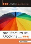 Arquitectura do Arco-Iris - Cíntia Moscovich