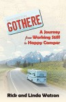 Gothere: A Journey from Working Stiff to Happy Camper - Linda Watson, Rick Watson