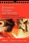 Terrorists, Victims and Society: Psychological Perspectives on Terrorism and its Consequences (Wiley Series in Psychology of Crime, Policing and Law) - Andrew Silke