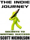 The Indie Journey: Secrets to Writing Journey - Scott Nicholson, J.A. Konrath, Zoe Winters, Vicki Tyley
