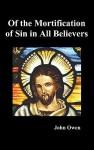 Of The Mortification Of Sin In Believers - John Owen
