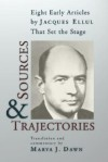 Sources and Trajectories: Eight Early Articles by Jacques Ellul That Set the Stage - Jacques Ellul, Marva J. Dawn