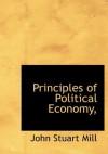 Principles of Political Economy, - John Stuart Mill