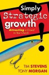 Simply Strategic Growth: Attracting a Crowd to Your Church - Tim Stevens, Tony Morgan