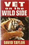 Vet on the Wild Side - David Taylor